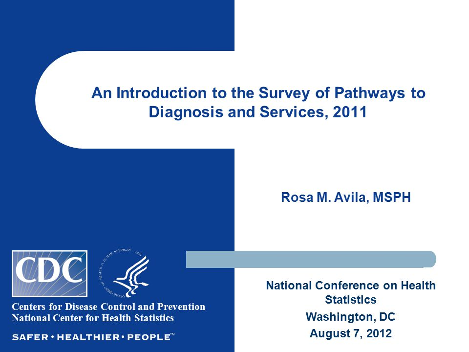 Purpose Describe the design and content of the 2011 Survey of Pathways to Diagnosis and Services.