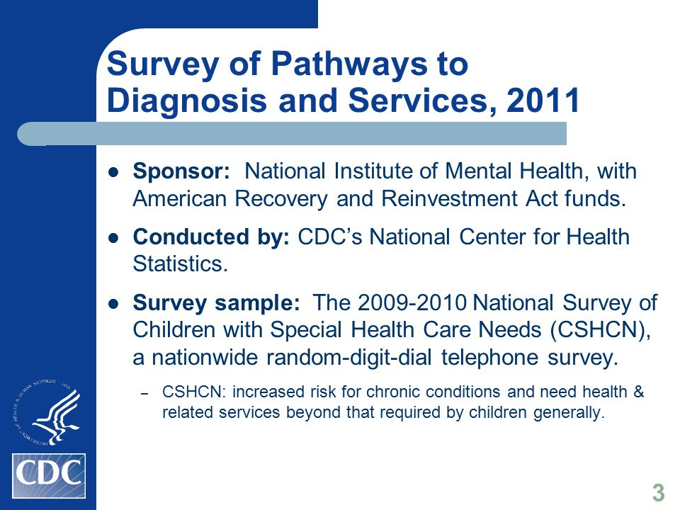 Survey of Pathways to Diagnosis and Services, 2011 Sponsor: National Institute of Mental Health, with American Recovery and Reinvestment Act funds.