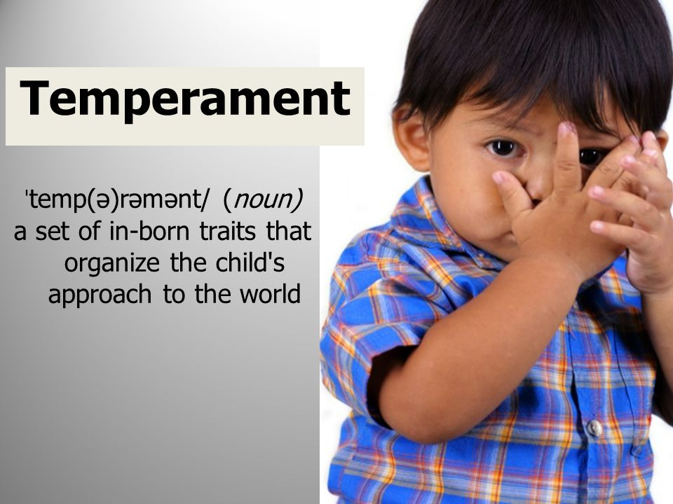 Parenting With Temperament in Mind 1.The experts suggest it is best not to try to change a child's inborn traits but to consider ways to help them manage their impulses better.