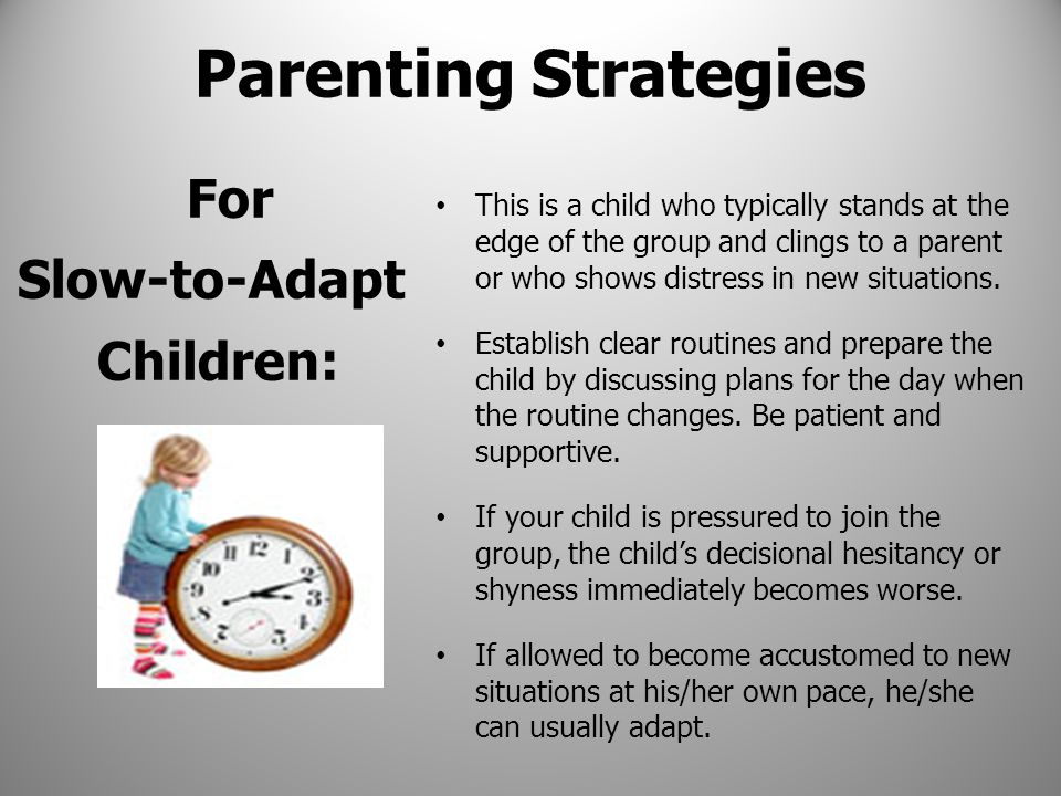 Parenting Strategies For Slow-to-Adapt Children: This is a child who typically stands at the edge of the group and clings to a parent or who shows dis