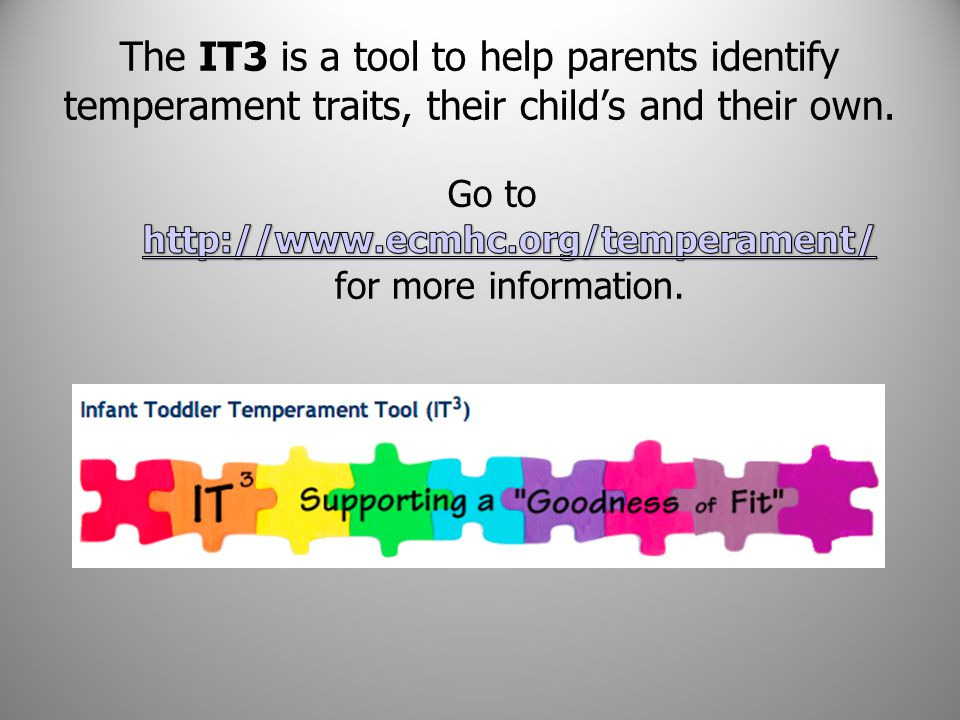 The IT3 is a tool to help parents identify temperament traits, their child's and their own.