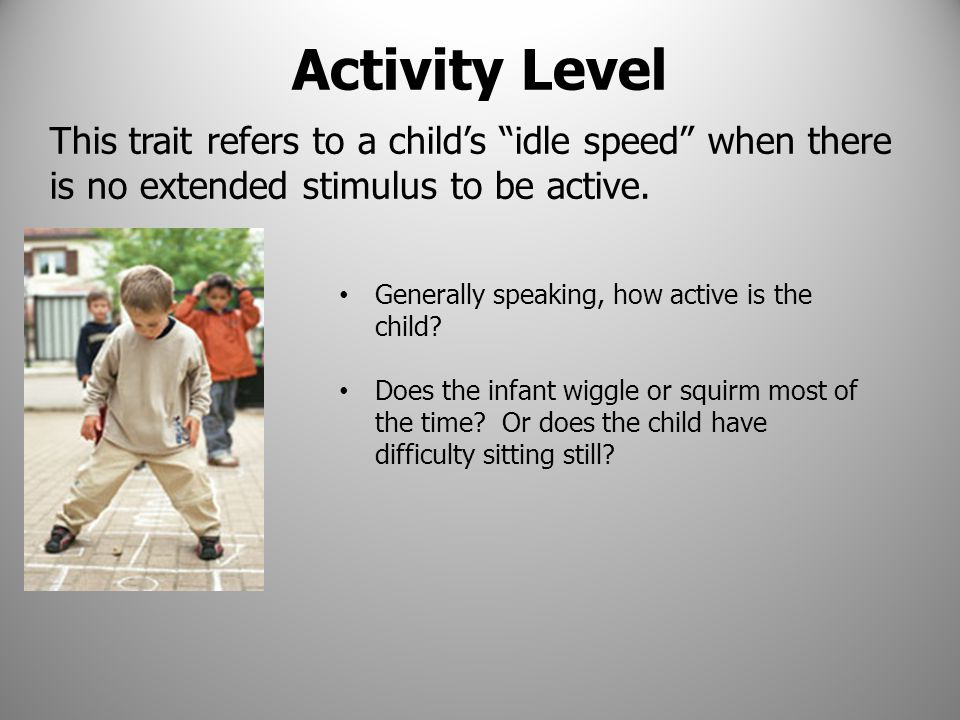 Biological Rhythms: Does the child get hungry or tired at predictable times.