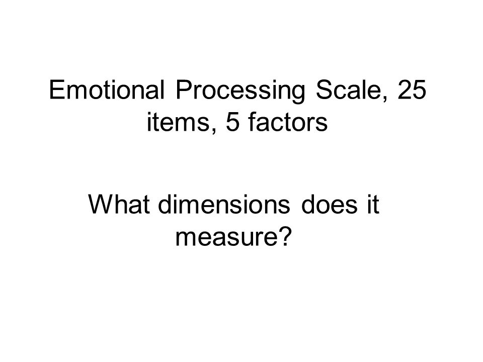 Emotional Processing Scale, 25 items, 5 factors What dimensions does it measure?