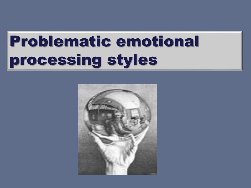 Problematic emotional processing styles