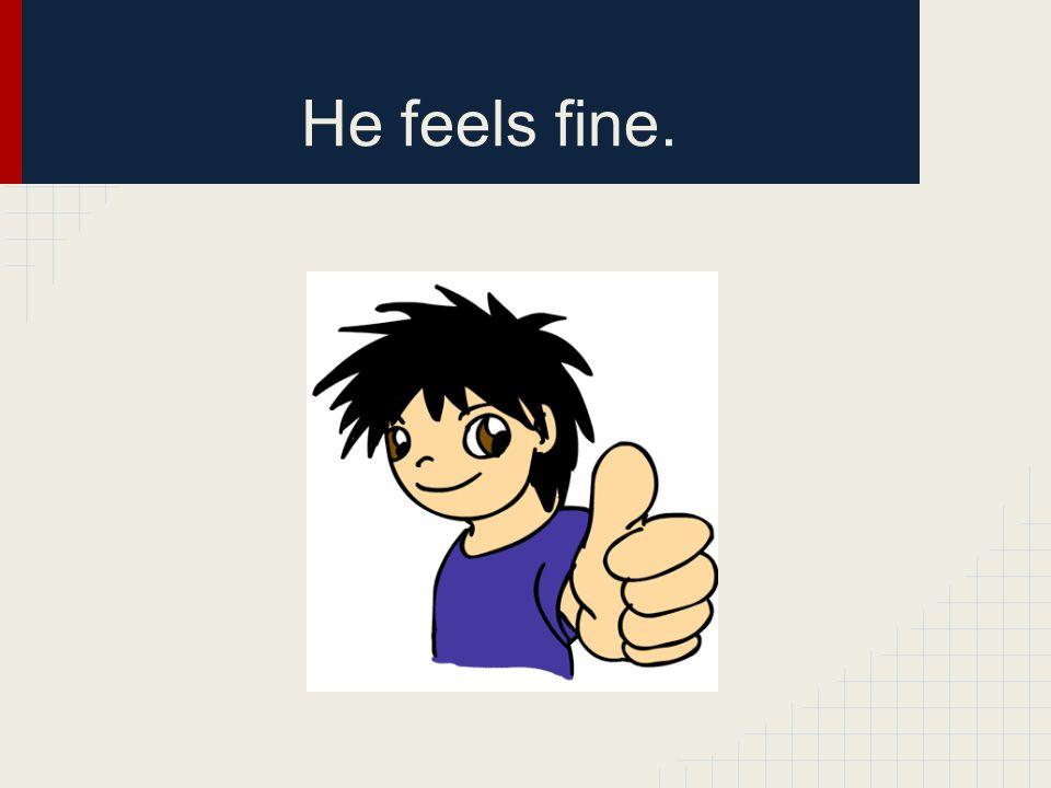 He feels fine.
