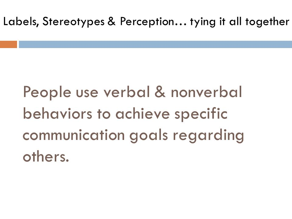 People use verbal & nonverbal behaviors to achieve specific communication goals regarding others.