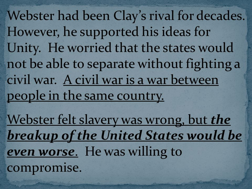 Webster had been Clay's rival for decades. However, he supported his ideas for Unity.