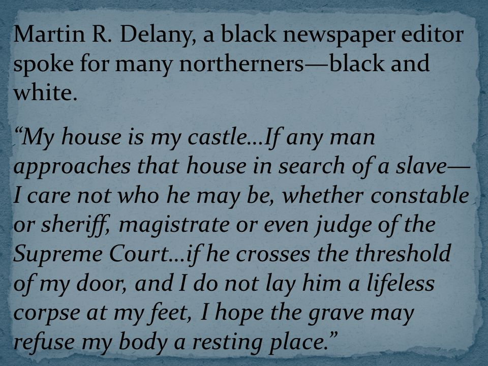 Martin R. Delany, a black newspaper editor spoke for many northerners—black and white.