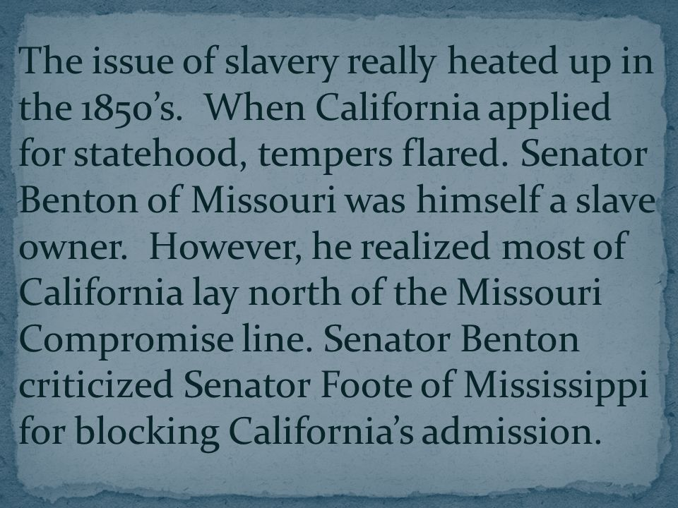The issue of slavery really heated up in the 1850's.