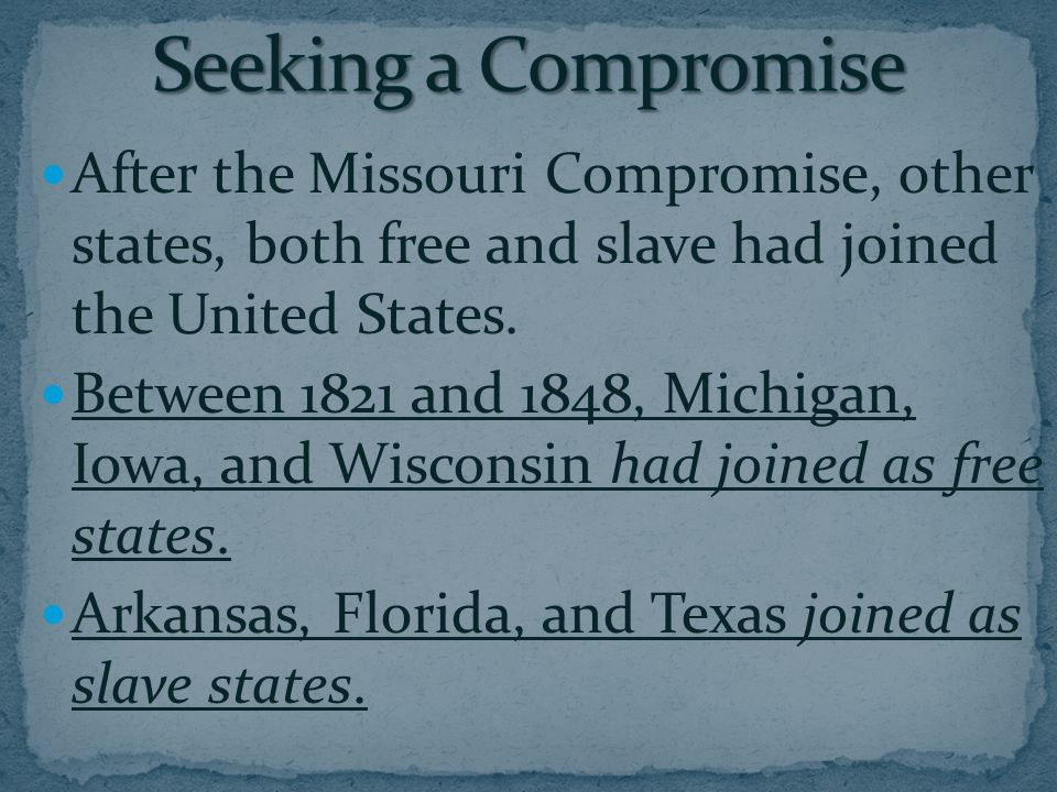 After the Missouri Compromise, other states, both free and slave had joined the United States.