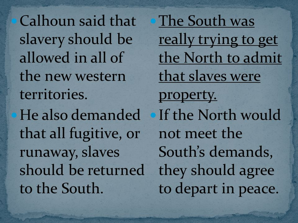 Calhoun said that slavery should be allowed in all of the new western territories.