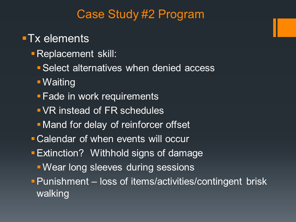 Case Study #2 Program  Tx elements  Replacement skill:  Select alternatives when denied access  Waiting  Fade in work requirements  VR instead o