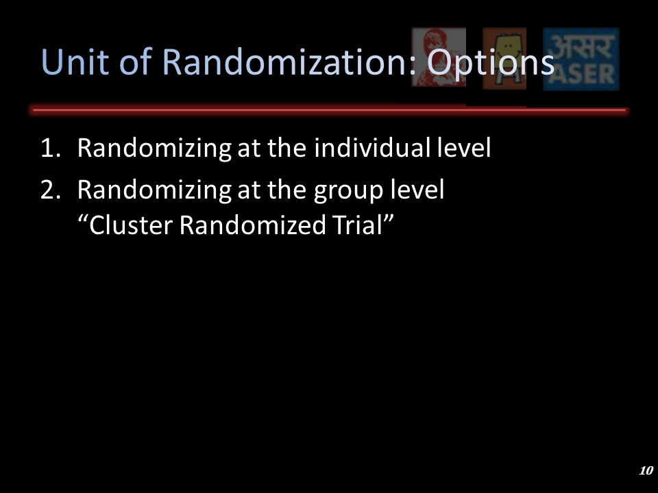 1.Randomizing at the individual level 2.Randomizing at the group level Cluster Randomized Trial 10