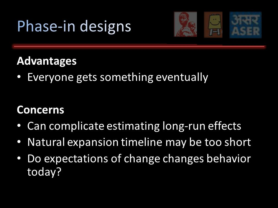 Advantages Everyone gets something eventually Concerns Can complicate estimating long-run effects Natural expansion timeline may be too short Do expectations of change changes behavior today