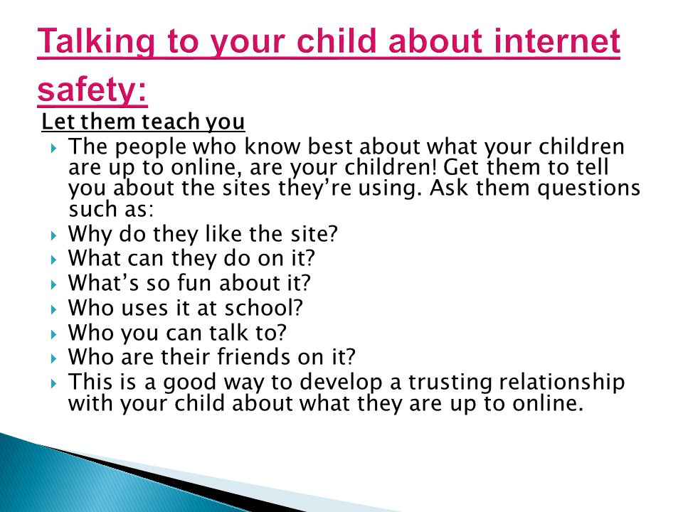 Let them teach you  The people who know best about what your children are up to online, are your children! Get them to tell you about the sites they'
