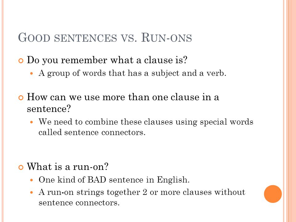 G OOD SENTENCES VS. R UN - ONS Do you remember what a clause is.