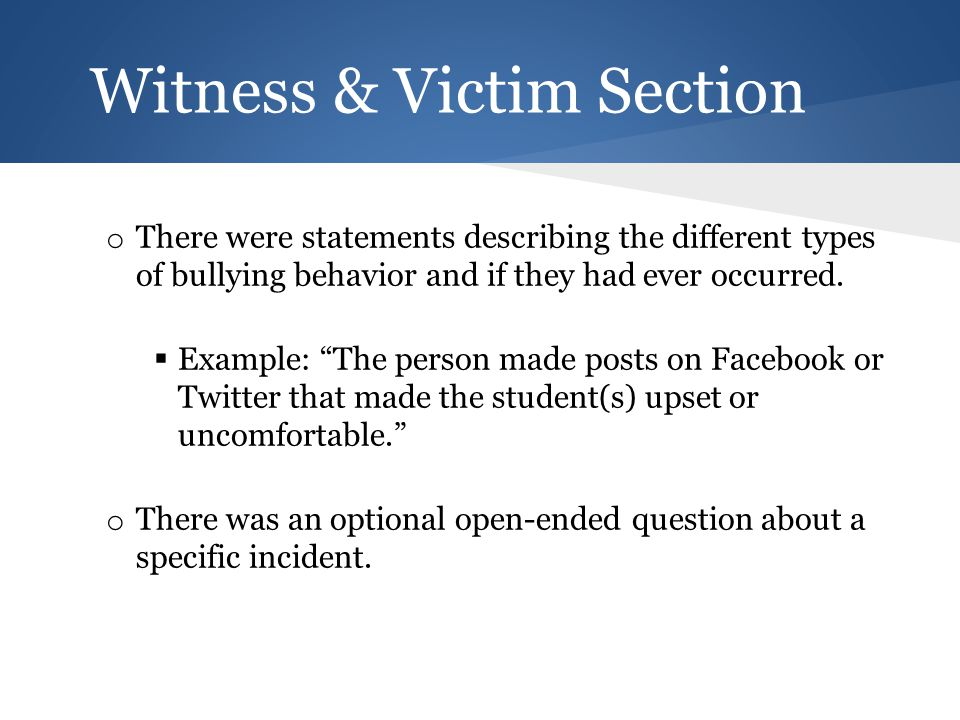 Witness & Victim Section o There were statements describing the different types of bullying behavior and if they had ever occurred.