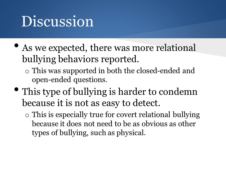 Discussion As we expected, there was more relational bullying behaviors reported.