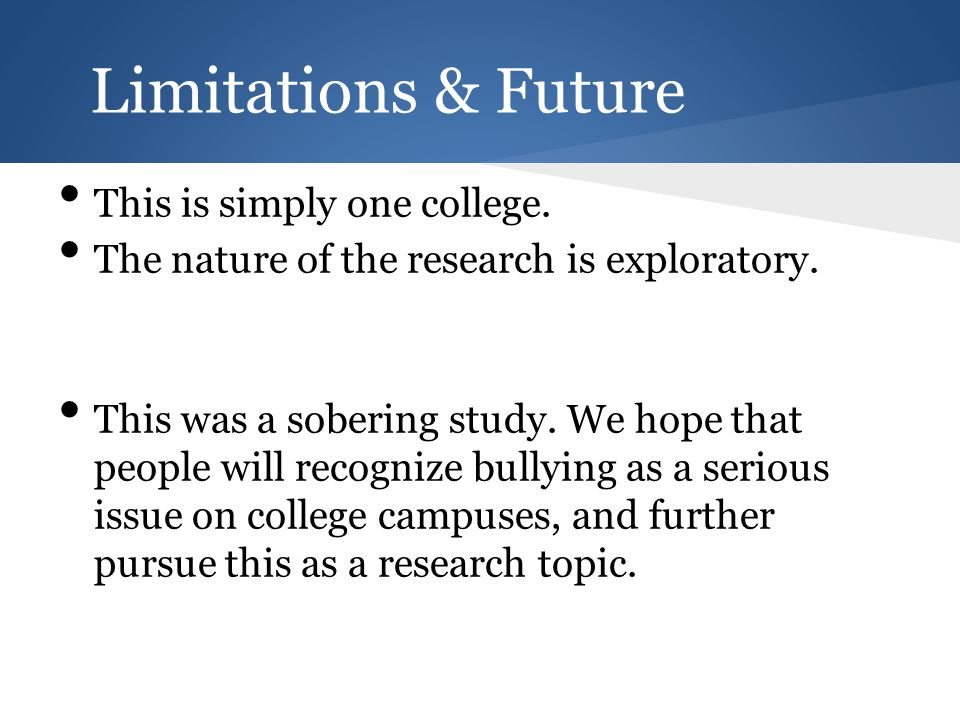 Limitations & Future This is simply one college. The nature of the research is exploratory.