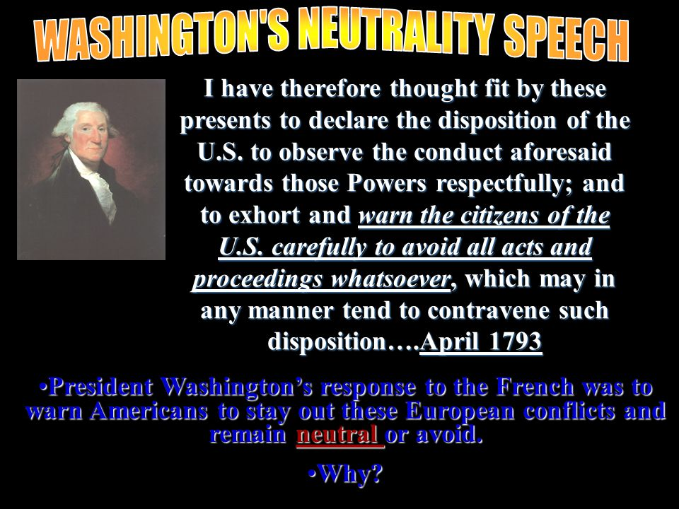 farewell President Washington's response to the French was to warn Americans to stay out these European conflicts and remain neutral or avoid.President Washington's response to the French was to warn Americans to stay out these European conflicts and remain neutral or avoid.
