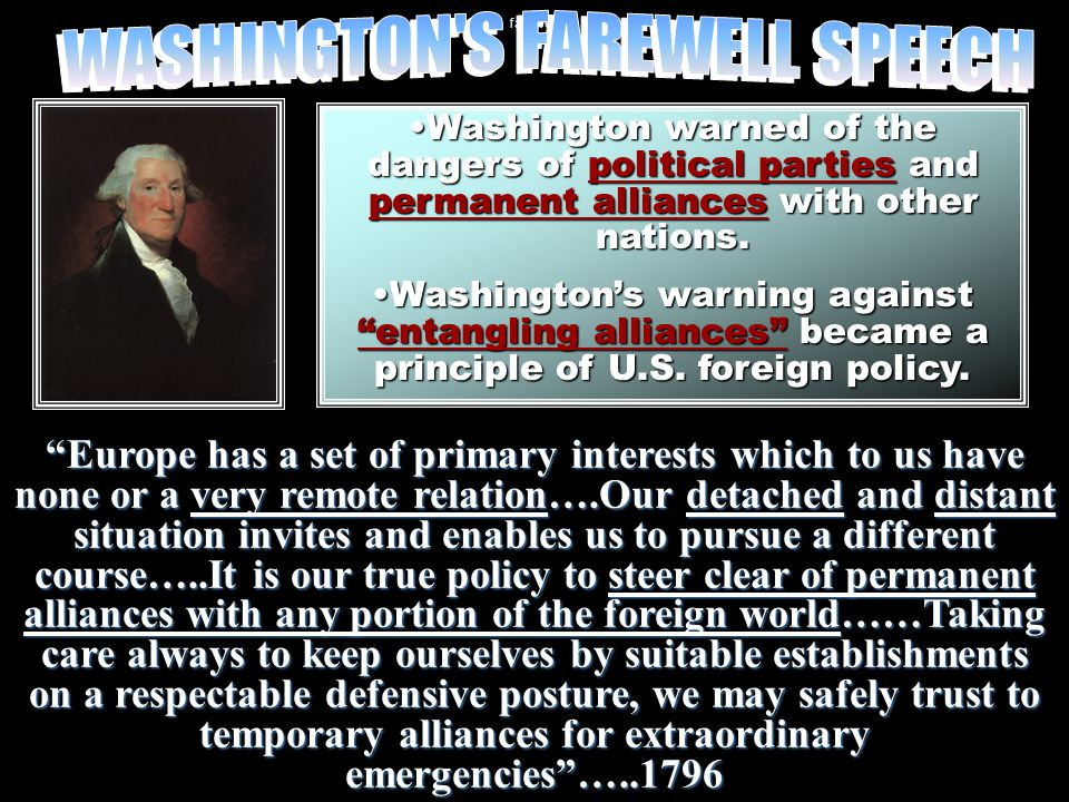 Washington warned of the dangers of political parties and permanent alliances with other nations.Washington warned of the dangers of political parties and permanent alliances with other nations.