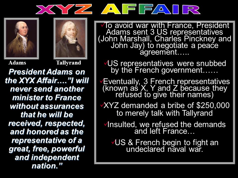 To avoid war with France, President Adams sent 3 US representatives (John Marshall, Charles Pinckney and John Jay) to negotiate a peace agreement…..