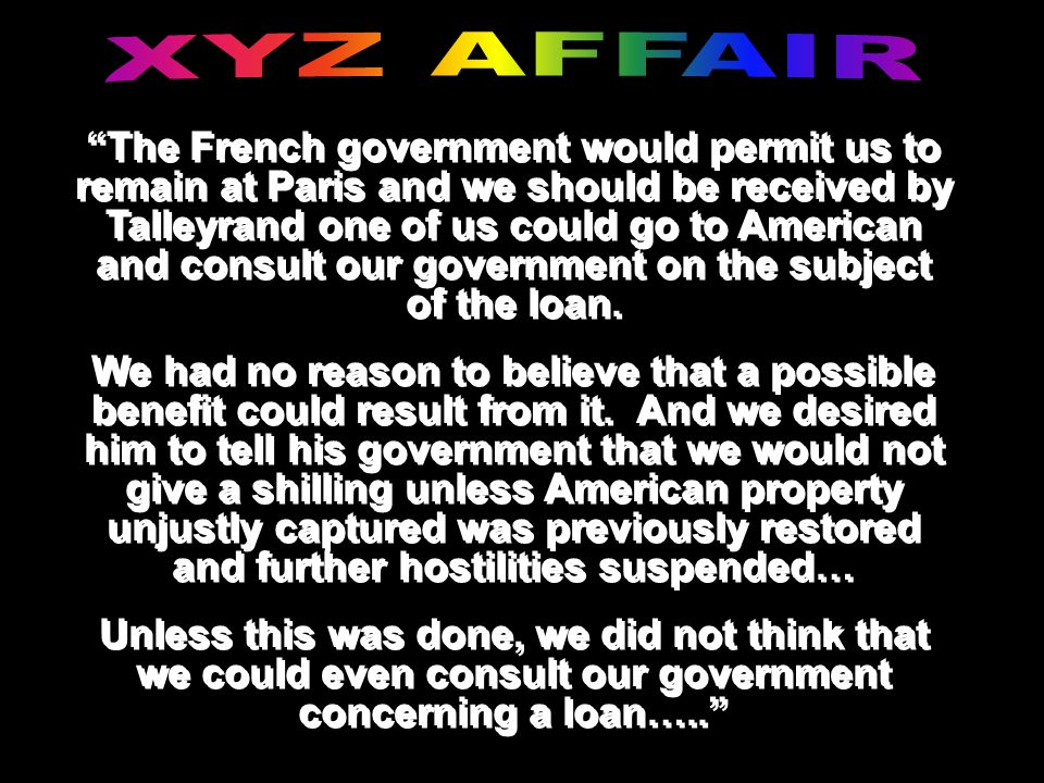 The French government would permit us to remain at Paris and we should be received by Talleyrand one of us could go to American and consult our government on the subject of the loan.