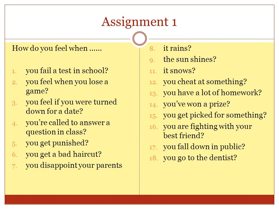 Assignment 1 How do you feel when …… 1. you fail a test in school.