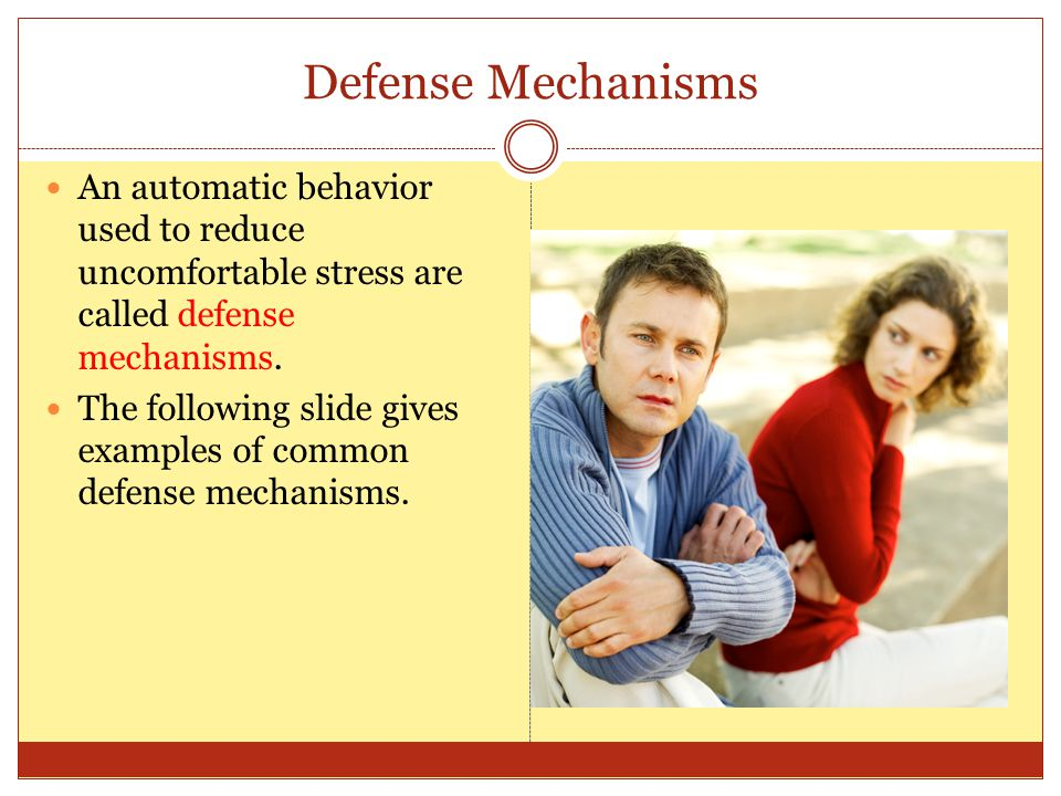 Defense Mechanisms An automatic behavior used to reduce uncomfortable stress are called defense mechanisms.