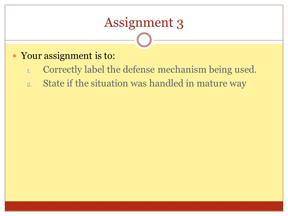 Assignment 3 Your assignment is to: 1. Correctly label the defense mechanism being used. 2. State if the situation was handled in mature way