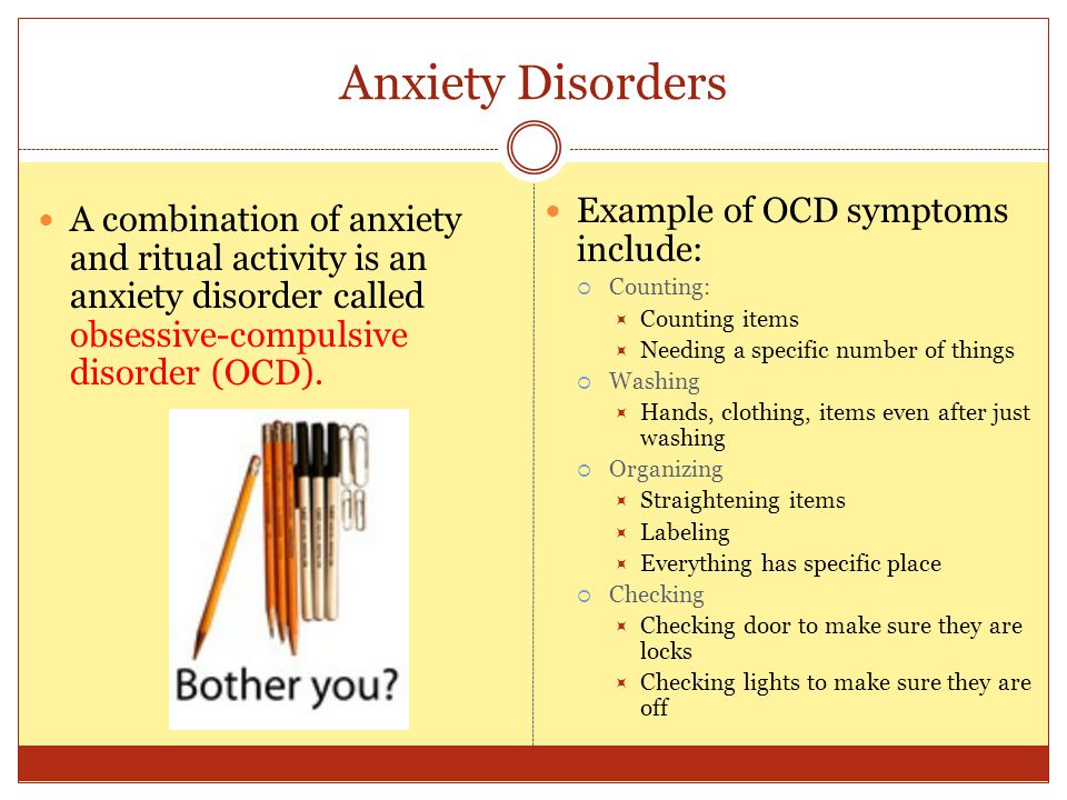 Anxiety Disorders A combination of anxiety and ritual activity is an anxiety disorder called obsessive-compulsive disorder (OCD). Example of OCD sympt
