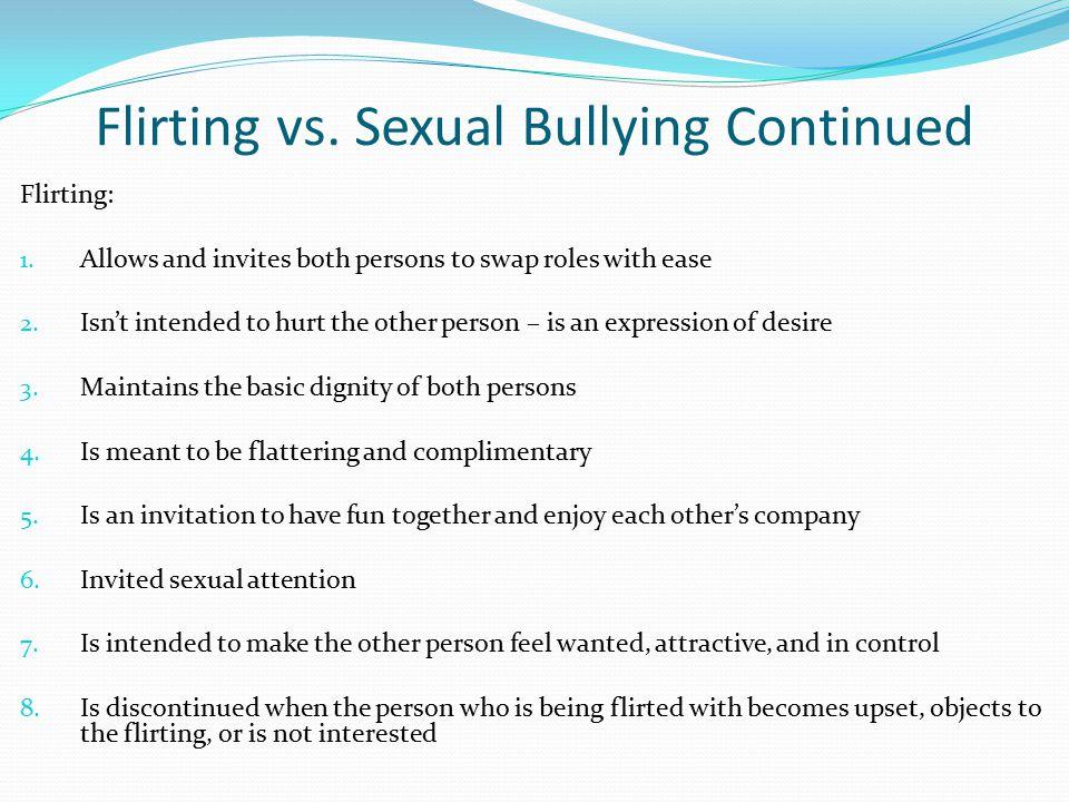 Flirting vs. Sexual Bullying Continued Flirting: 1.