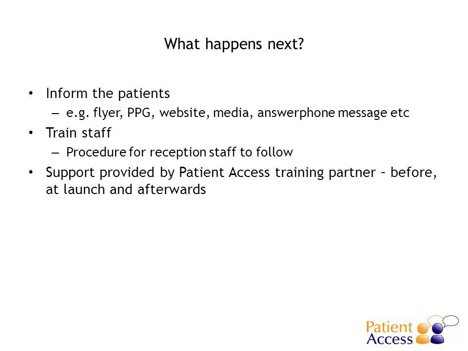 What happens next. Inform the patients – e.g.