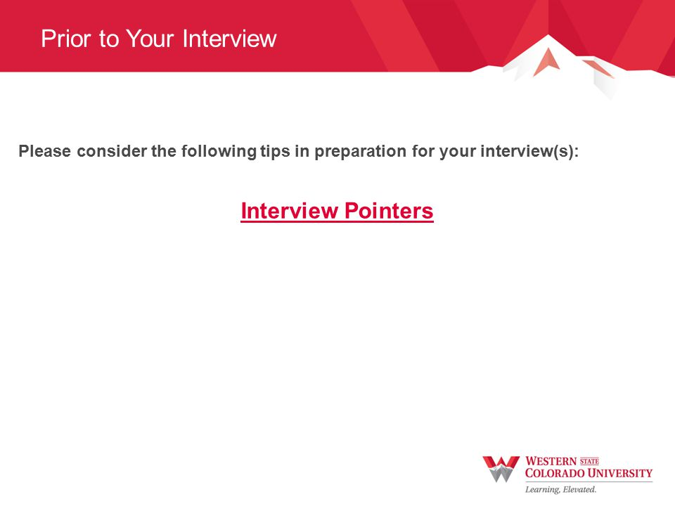 Prior to Your Interview Please consider the following tips in preparation for your interview(s): Interview Pointers