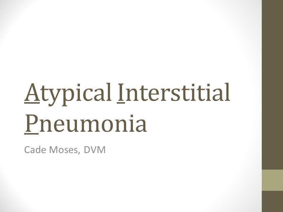 Atypical Interstitial Pneumonia Cade Moses, DVM