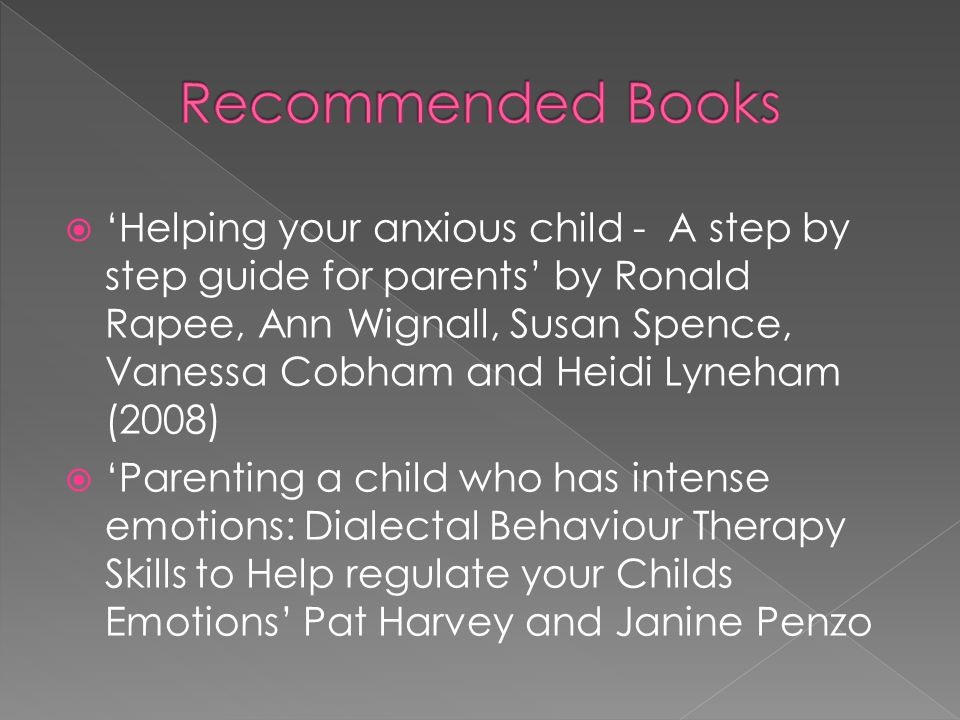  'Helping your anxious child - A step by step guide for parents' by Ronald Rapee, Ann Wignall, Susan Spence, Vanessa Cobham and Heidi Lyneham (2008)