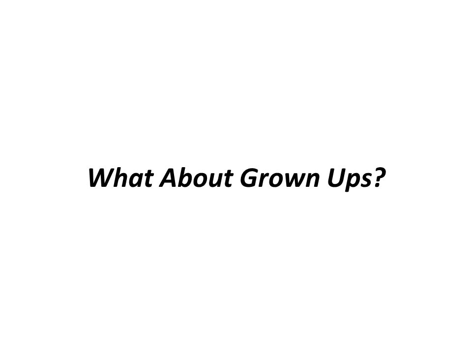 What About Grown Ups?
