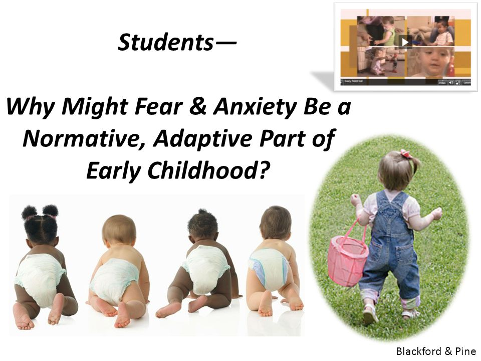 Students— Why Might Fear & Anxiety Be a Normative, Adaptive Part of Early Childhood? Blackford & Pine