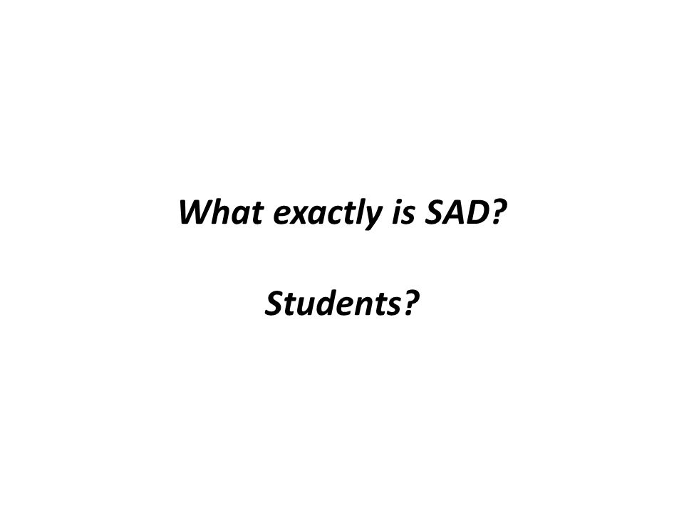 What exactly is SAD Students