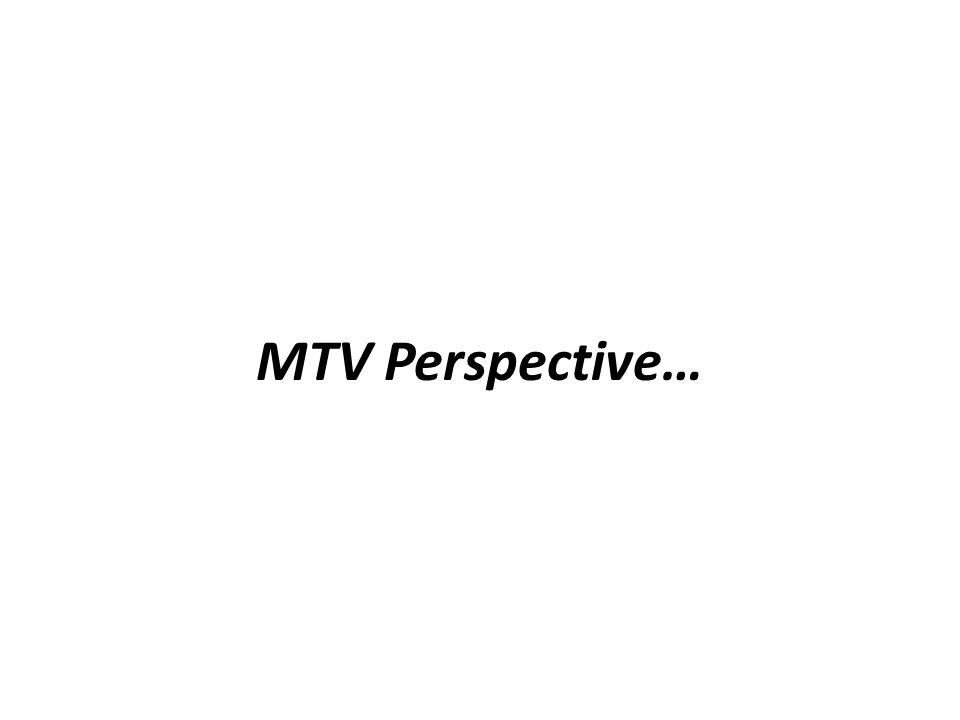 MTV Perspective…