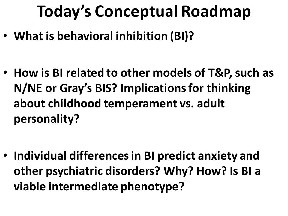 Stable, High BI Confers Risk Kids who consistently show heightened BI across repeated laboratory assessments are at risk for developing Anxiety Disorders Major Depressive Disorder (MDD) Substance Use Disorders (SUDs) Hirshfeld-Becker NDCAD 2010