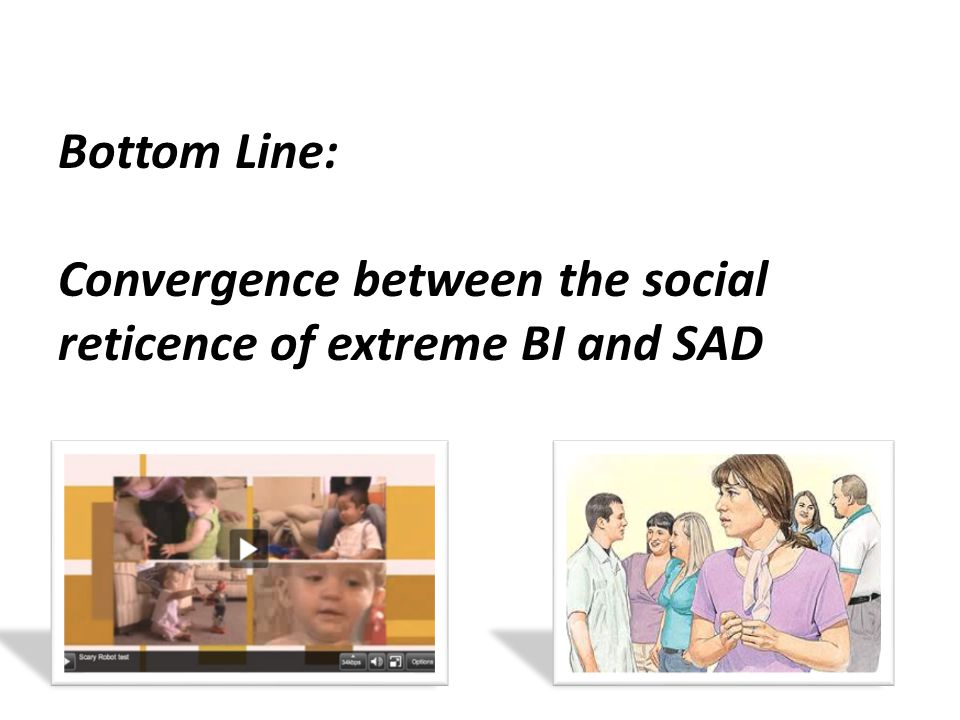 Bottom Line: Convergence between the social reticence of extreme BI and SAD