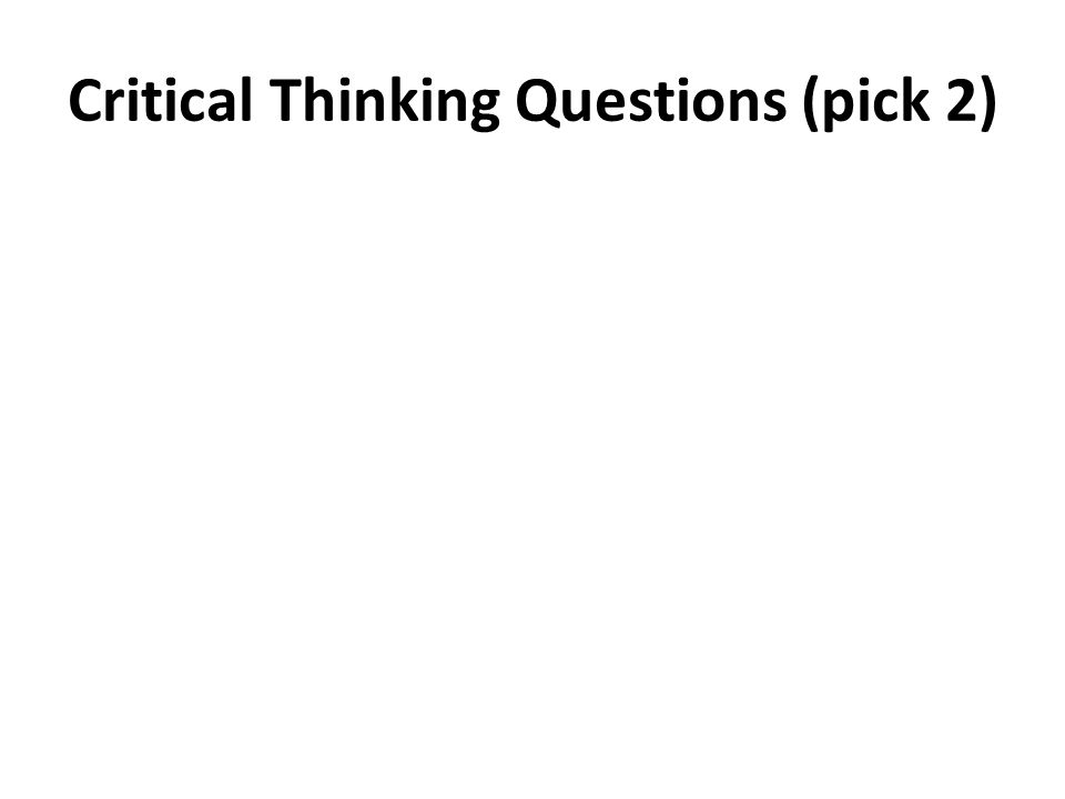 Critical Thinking Questions (pick 2)