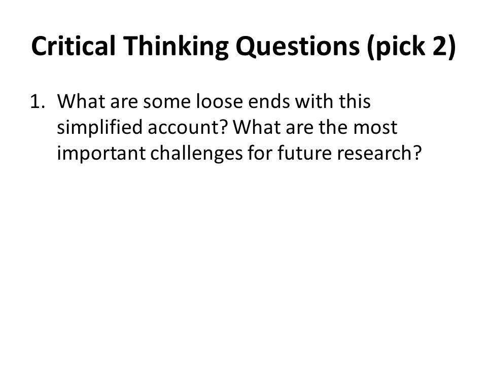 1.What are some loose ends with this simplified account? What are the most important challenges for future research?
