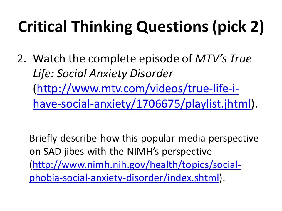 Critical Thinking Questions (pick 2) 2.Watch the complete episode of MTV's True Life: Social Anxiety Disorder (http://www.mtv.com/videos/true-life-i-