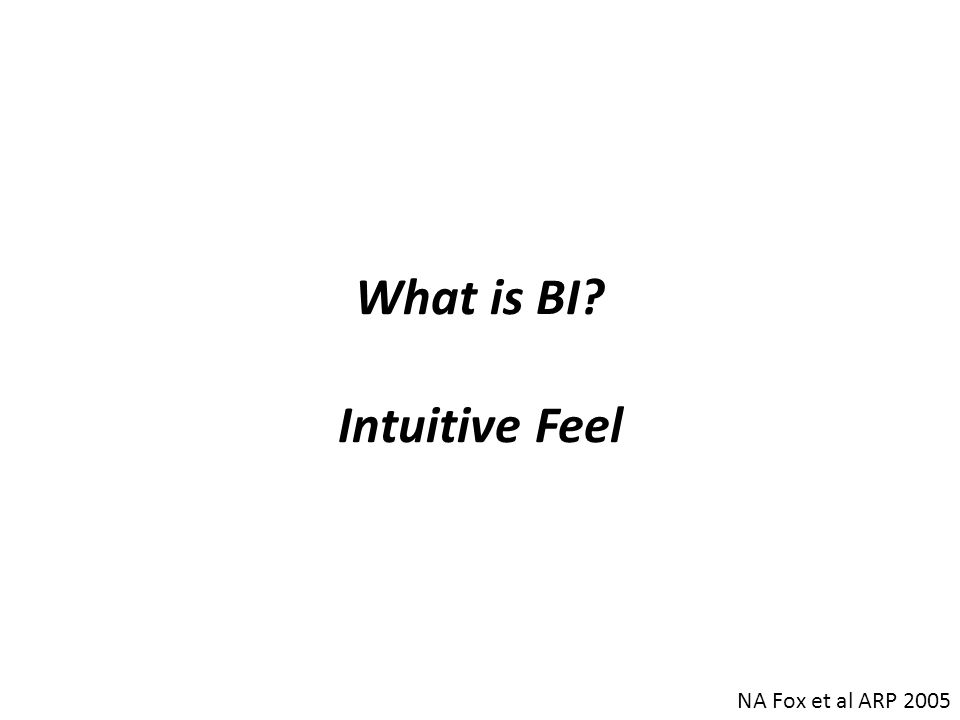 BI in Toddlers Parallels with AT in monkeys (freezing/cortisol) and BIS (passive avoidance) in adults