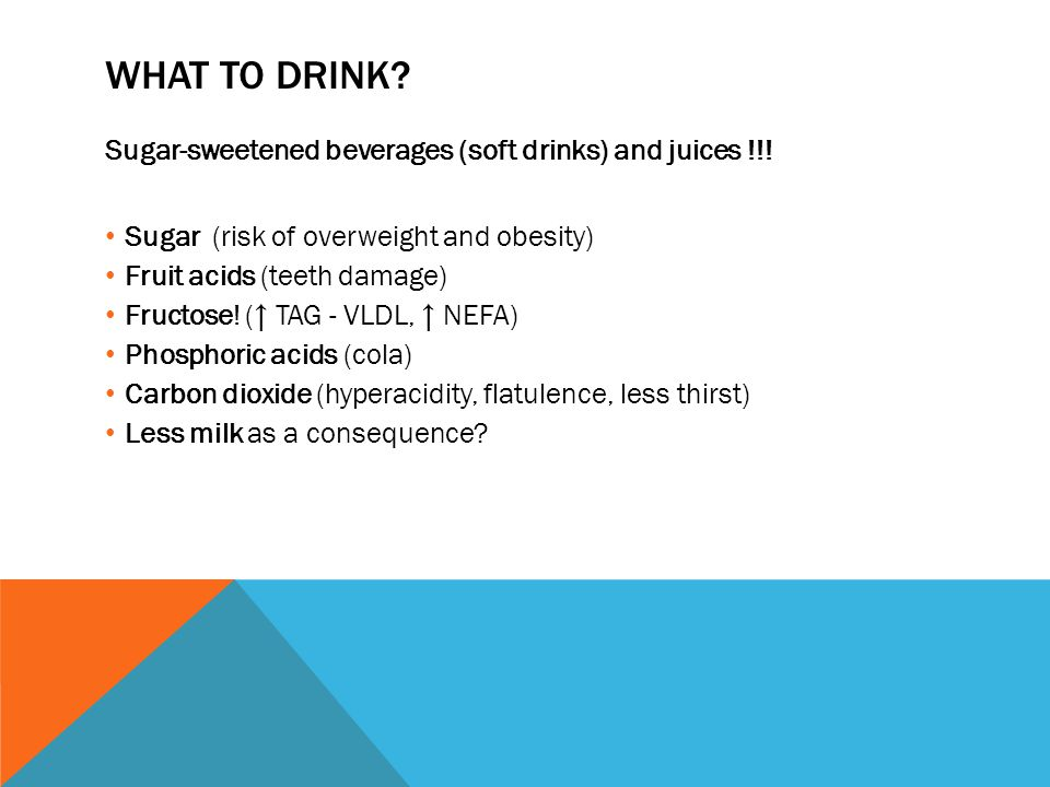 WHAT TO DRINK. Sugar-sweetened beverages (soft drinks) and juices !!.
