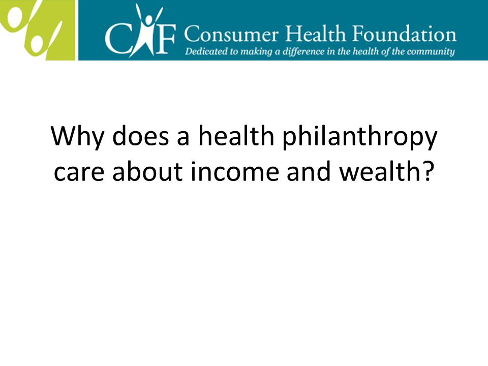 Why does a health philanthropy care about income and wealth?
