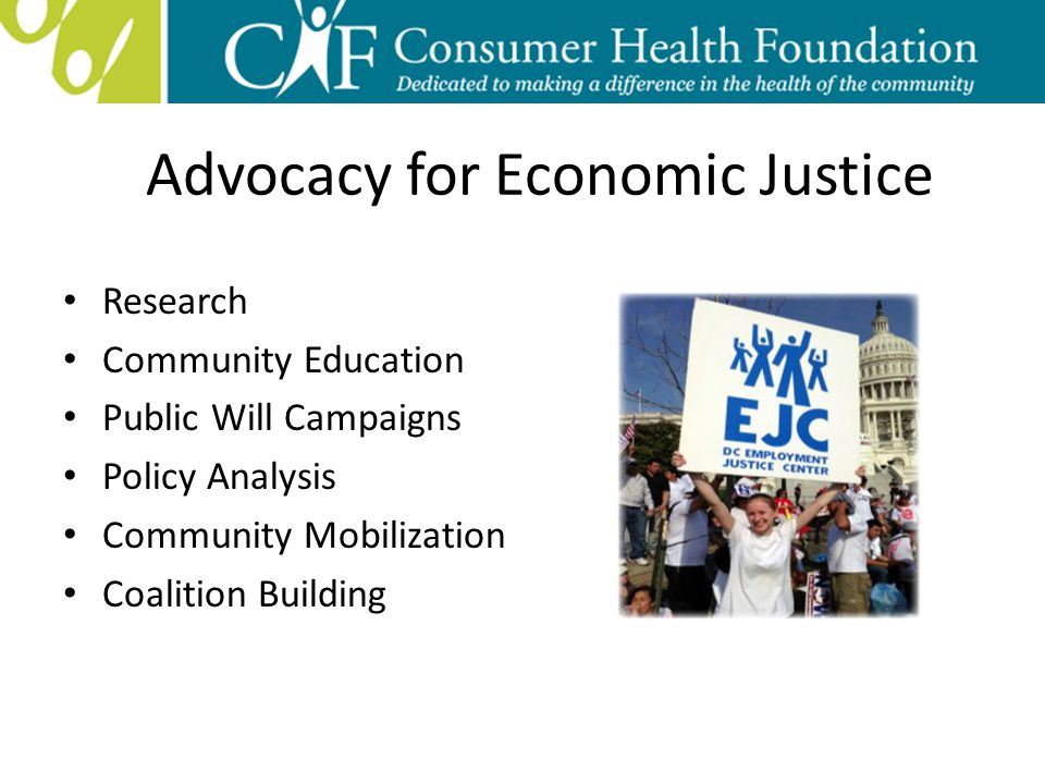 Advocacy for Economic Justice Research Community Education Public Will Campaigns Policy Analysis Community Mobilization Coalition Building
