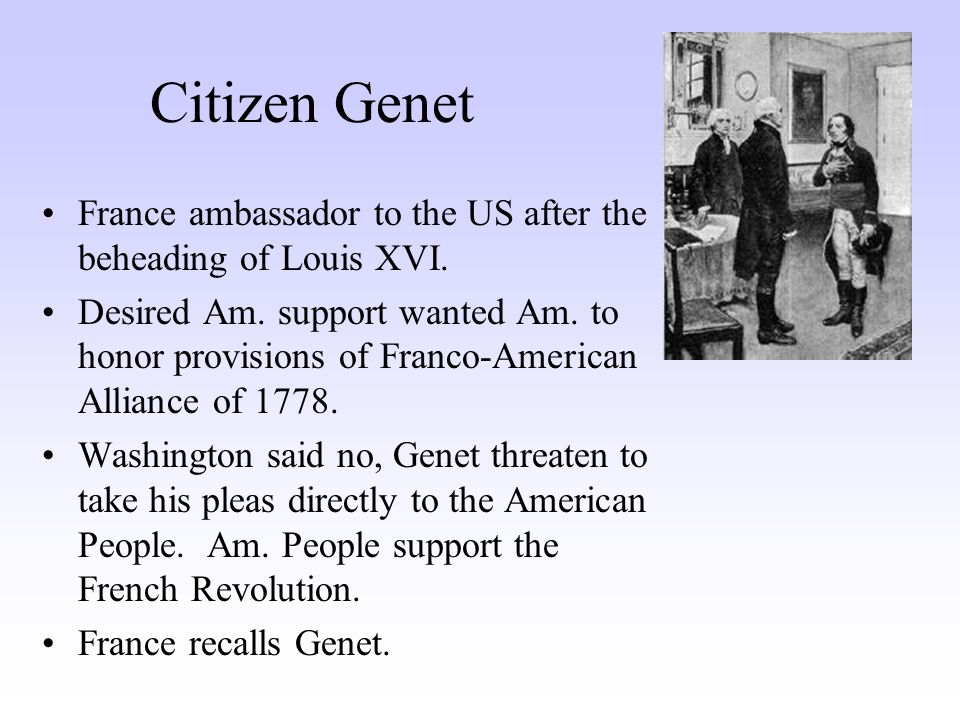 Citizen Genet France ambassador to the US after the beheading of Louis XVI.